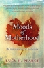 Moods of Motherhood, the inner journey of mothering by Lucy H. Pearce. P