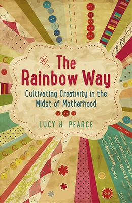 The Rainbow Way; Cultivating Creativity in the Midst of Motherhood (SIGNED)