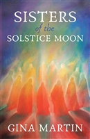 Sisters of the Solstice Moon, by Gina Martin. Womancraft Publishing.
