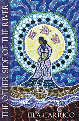 The Other Side of the River: Stories of Women, Water and the World by Eila Kundrie Carrico