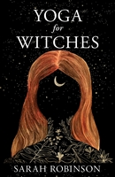 Yoga for Witches by Sarah Robinson, Womancraft Publishing.